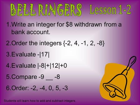 1.Write an integer for $8 withdrawn from a bank account. 2.Order the integers {-2, 4, -1, 2, -8} 3.Evaluate -|17| 4.Evaluate |-8|+|12|+0 5.Compare -9 __.