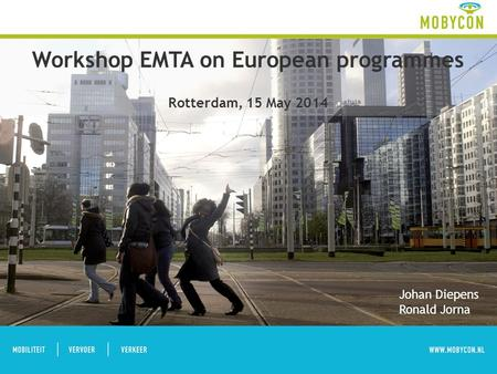 Workshop EMTA on European programmes Rotterdam, 15 May 2014 Johan Diepens Ronald Jorna.