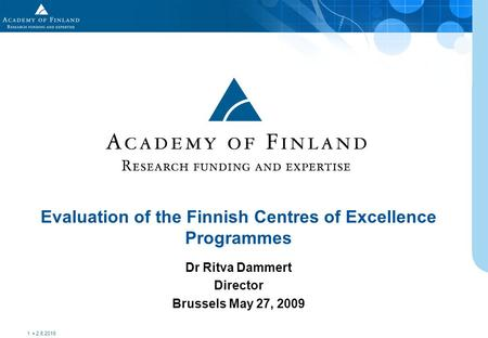 Dr Ritva Dammert Director Brussels May 27, 2009 Evaluation of the Finnish Centres of Excellence Programmes 2.6.2016 1.