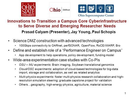 Innovations to Transition a Campus Core Cyberinfrastructure to Serve Diverse and Emerging Researcher Needs Prasad Calyam (Presenter), Jay Young, Paul Schopis.