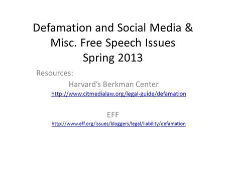 Defamation and Social Media & Misc. Free Speech Issues Spring 2013 Resources: Harvard's Berkman Center