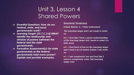 Unit 3, Lesson 4 Shared Powers  Essential Questions: How do our Federal, state, and local governments work?  Learning Target: (SS.7.C.3.4) IWBAT identify.