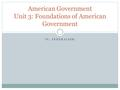 IV. FEDERALISM American Government Unit 3: Foundations of American Government.