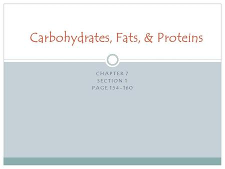 CHAPTER 7 SECTION 1 PAGE 154-160 Carbohydrates, Fats, & Proteins.
