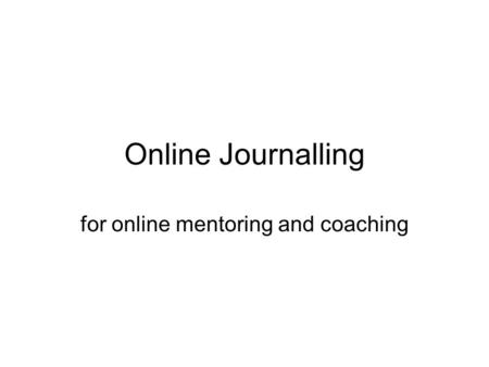 Online Journalling for online mentoring and coaching.