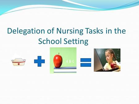 role of the nurse in delegation of tasks Delegation, the nurse practice act,  the nurse monitor the delegation of a  to perform these required tasks2 4 does the nurse practice act apply to the.