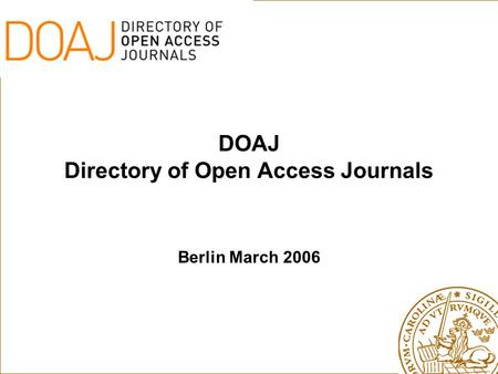 DOAJ Directory of Open Access Journals Berlin March 2006.