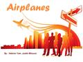 Airplanes By : Hebron Yam,Justin Minucci. How do airplane work? Problem???