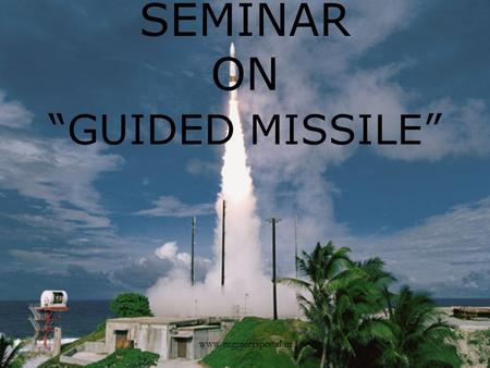 "SEMINAR ON ""GUIDED MISSILE"" www.engineersportal.in."