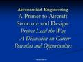 Western Hills HS Aeronautical Engineering A Primer to Aircraft Structure and Design: Project Lead the Way - A Discussion on Career Potential and Opportunities.
