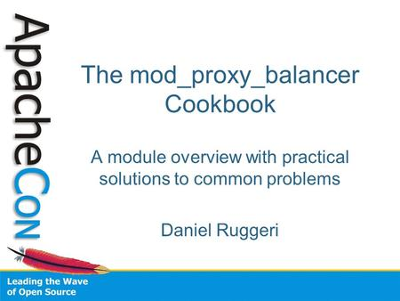 The mod_proxy_balancer Cookbook A module overview with practical solutions to common problems Daniel Ruggeri.