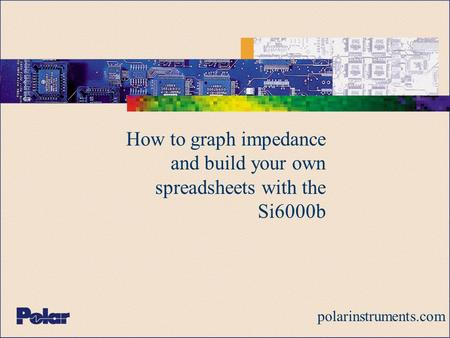 How to graph impedance and build your own spreadsheets with the Si6000b polarinstruments.com.