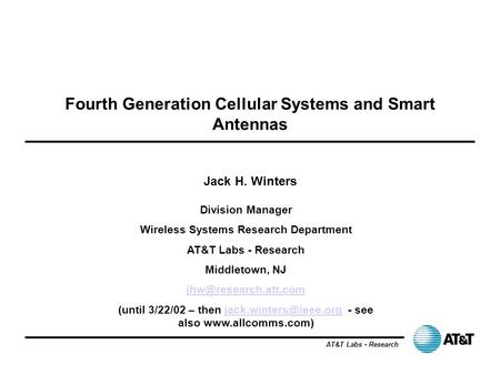 AT&T Labs - Research Fourth Generation Cellular Systems and Smart Antennas Jack H. Winters Division Manager Wireless Systems Research Department AT&T Labs.