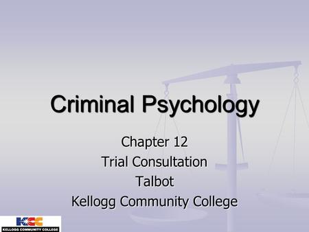 Criminal Psychology Chapter 12 Trial Consultation Talbot Kellogg Community College.