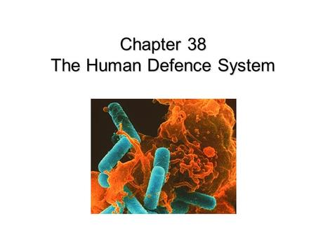 Chapter 38 The Human Defence System. A pathogen is an organism that causes disease. The general defence system: non specific acts against all pathogens.