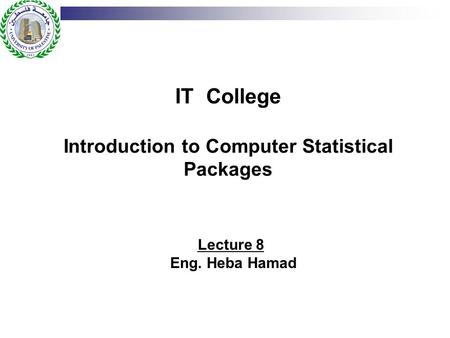 IT College Introduction to Computer Statistical Packages Lecture 8 Eng. Heba Hamad.