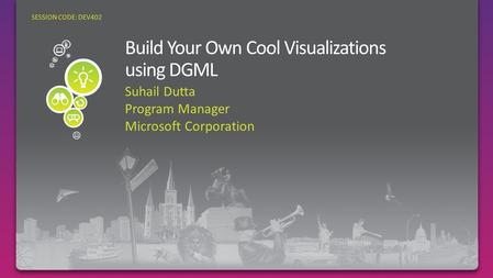 Suhail Dutta Program Manager Microsoft Corporation SESSION CODE: DEV402.