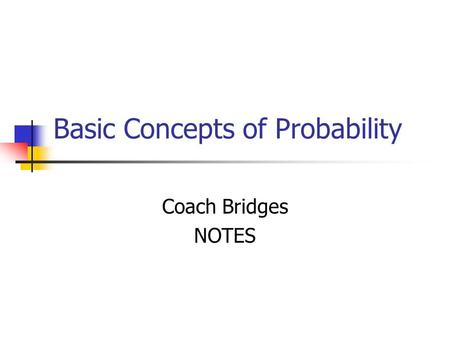 Basic Concepts of Probability Coach Bridges NOTES.