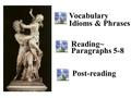 Vocabulary Idioms & Phrases Reading~ Paragraphs 5-8 Post-reading.