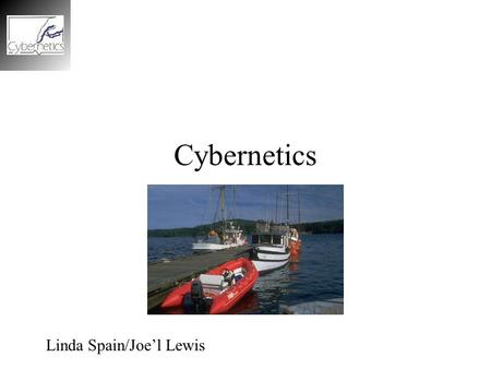 Cybernetics Linda Spain/Joe'l Lewis. What Is Cybernetics? Cybernetics began as the science of communication and control in the animal, machine, and society;