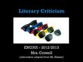 Literary Criticism ENG3UI – 2012/2013 Mrs. Crowell (information adapted from Ms. Klassen)