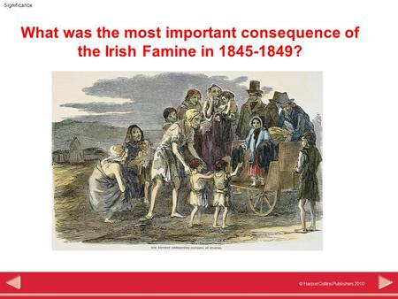 © HarperCollins Publishers 2010 Significance What was the most important consequence of the Irish Famine in 1845-1849?