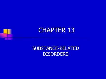 CHAPTER 13 SUBSTANCE-RELATED DISORDERS. SUBSTANCE-USE DISORDERS Problems associated with using and abusing drugs like alcohol, cocaine, and heroin, which.