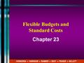 Flexible Budgets and Standard Costs Chapter 23 HORNGREN ♦ HARRISON ♦ BAMBER ♦ BEST ♦ FRASER ♦ WILLETT.