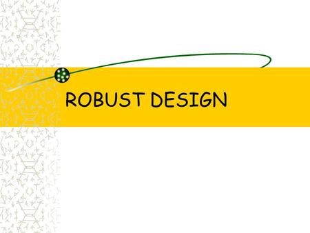 ROBUST DESIGN.
