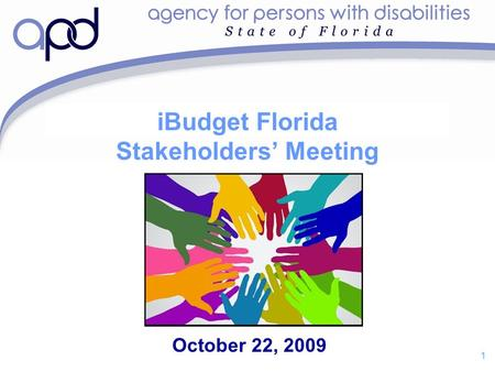 1 iBudget Florida Stakeholders' Meeting October 22, 2009.
