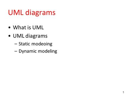 UML diagrams What is UML UML diagrams –Static modeoing –Dynamic modeling 1.