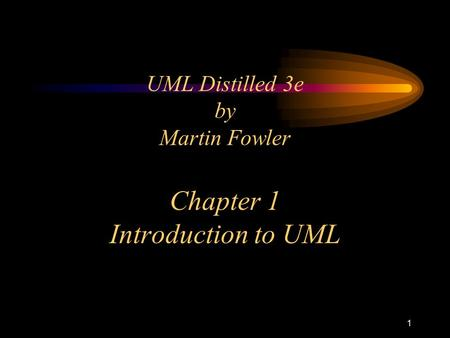 1 UML Distilled 3e by Martin Fowler Chapter 1 Introduction to UML.