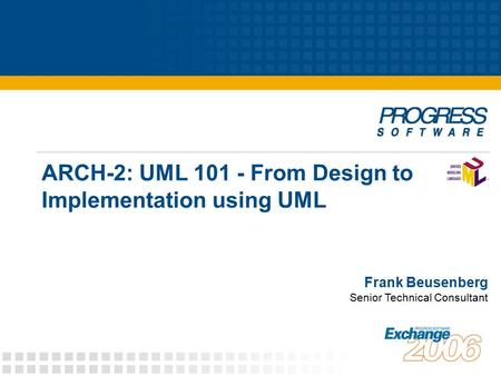 ARCH-2: UML 101 - From Design to Implementation using UML Frank Beusenberg Senior Technical Consultant.