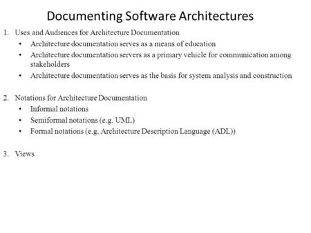 Documenting Software Architectures 1.Uses and Audiences for Architecture Documentation Architecture documentation serves as a means of education Architecture.