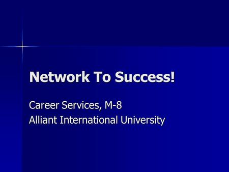 Network To Success! Career Services, M-8 Alliant International University.
