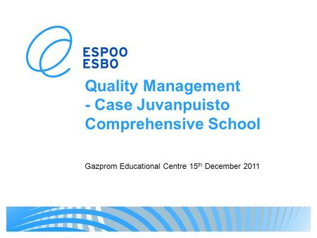Quality Management - Case Juvanpuisto Comprehensive School Gazprom Educational Centre 15 th December 2011.