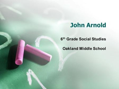John Arnold 6 th Grade Social Studies Oakland Middle School.