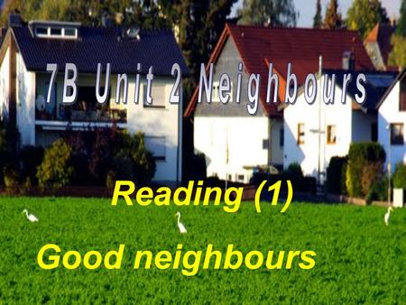 Reading (1) Good neighbours. Community 社区 [k ə 'mju:n ə ti]