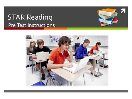  STAR Reading Pre Test Instructions. What is the Star Reading Assessment?  STAR Reading Assessment is a computer-adaptive reading assessment that will.