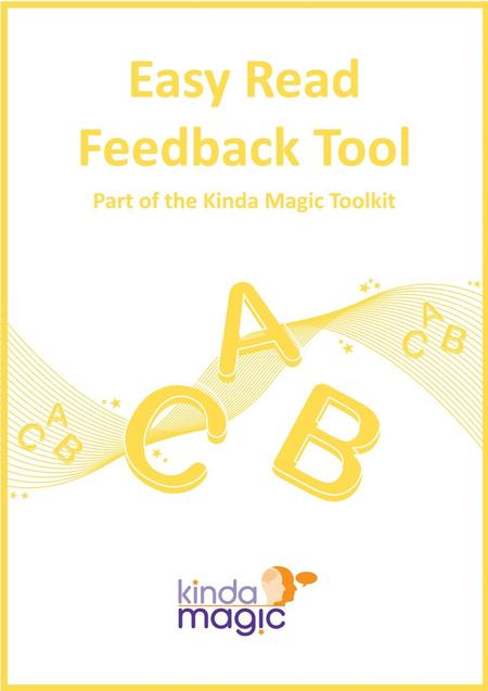 Guidance for using the Easy Read Feedback Tool Introduction This Easy Read Feedback Tool has been developed to capture the service/care experience of.