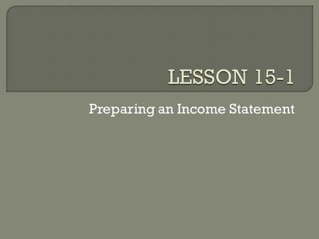 Preparing an Income Statement.  Financial statements provide the primary source of information needed by owners and managers to make decisions on the.