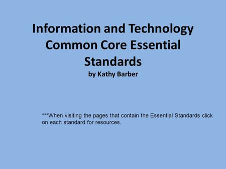 Information and Technology Common Core Essential Standards by Kathy Barber ***When visiting the pages that contain the Essential Standards click on each.