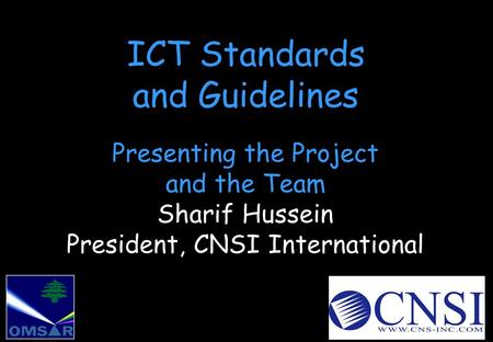 ICT Standards and Guidelines Presenting the Project and the Team Sharif Hussein President, CNSI International.