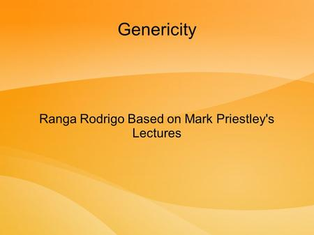 Genericity Ranga Rodrigo Based on Mark Priestley's Lectures.
