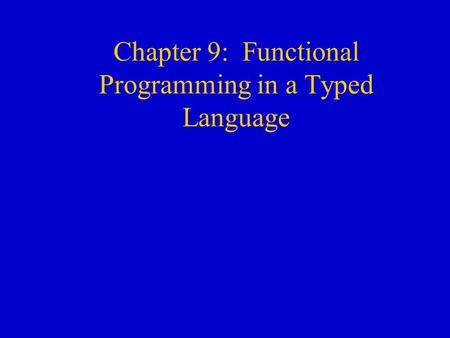 Chapter 9: Functional Programming in a Typed Language.