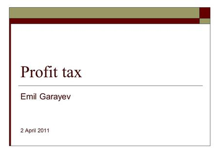 Profit tax Emil Garayev 2 April 2011. I. General aspects  Tax payers and taxable base:  Tax rate and the reporting period  Major exemptions: - income.