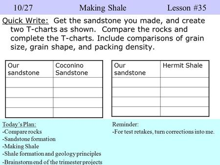 Quick Write: Get the sandstone you made, and create two T-charts as shown. Compare the rocks and complete the T-charts. Include comparisons of grain size,