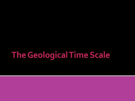  The geological time scale is a representation of the history on Earth.  The geological time scale was organized based on fossil records.