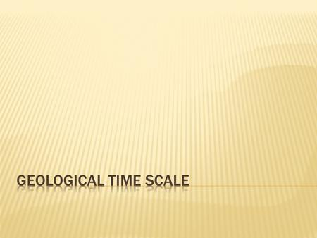 The Geological time scale is a record of the life forms and geological events in Earth's history.  Scientists developed the time scale by studying.