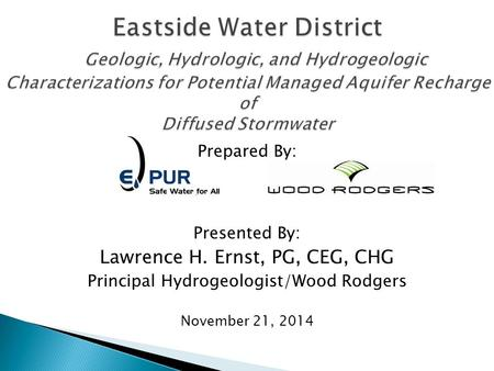 Prepared By: Presented By: Lawrence H. Ernst, PG, CEG, CHG Principal Hydrogeologist/Wood Rodgers November 21, 2014.